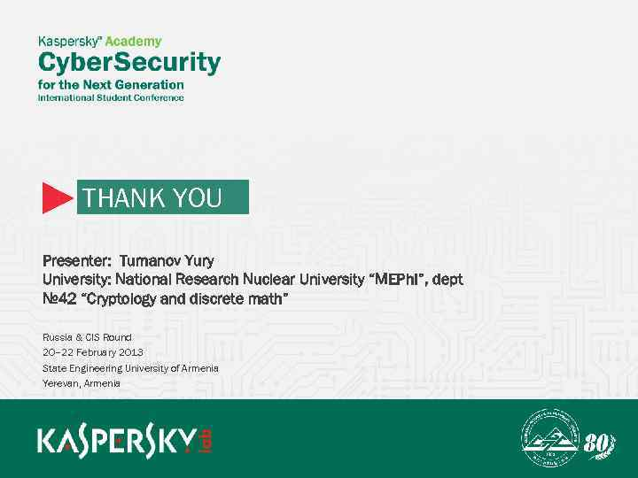 "THANK YOU Presenter: Tumanov Yury University: National Research Nuclear University ""MEPh. I"", dept №"