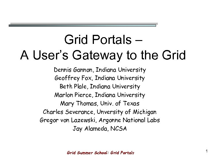 Grid Portals – A User's Gateway to the Grid Dennis Gannon, Indiana University Geoffrey