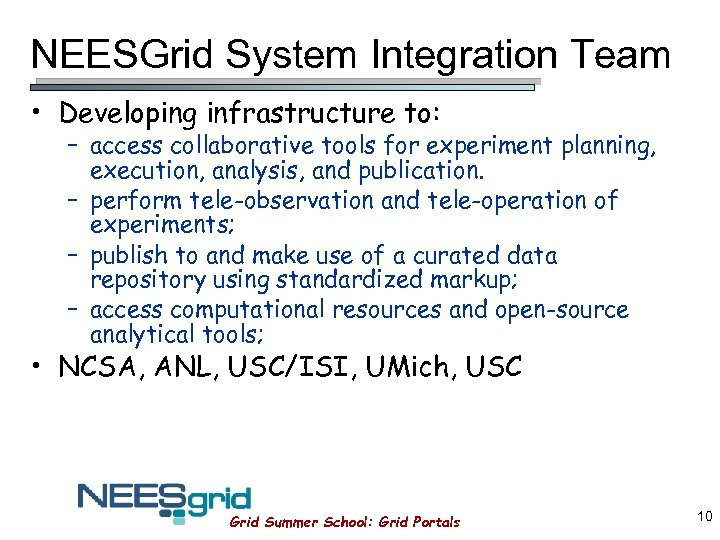 NEESGrid System Integration Team • Developing infrastructure to: – access collaborative tools for experiment