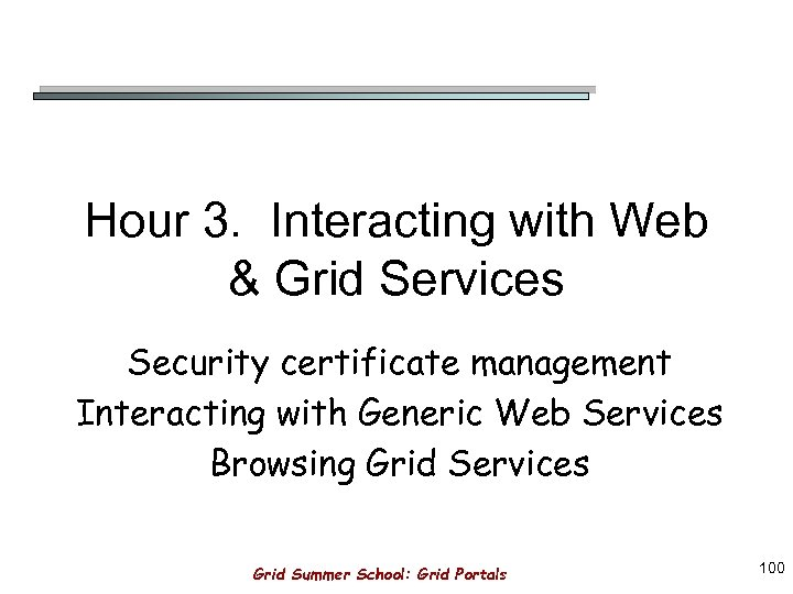 Hour 3. Interacting with Web & Grid Services Security certificate management Interacting with Generic