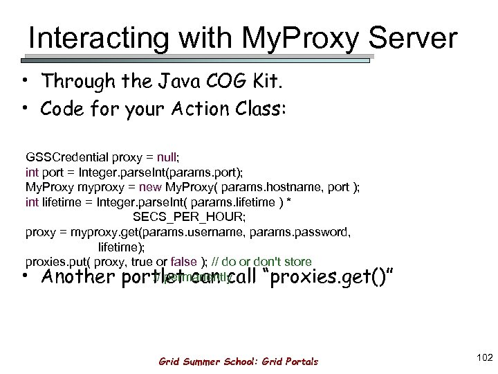Interacting with My. Proxy Server • Through the Java COG Kit. • Code for