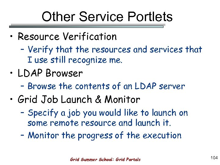 Other Service Portlets • Resource Verification – Verify that the resources and services that