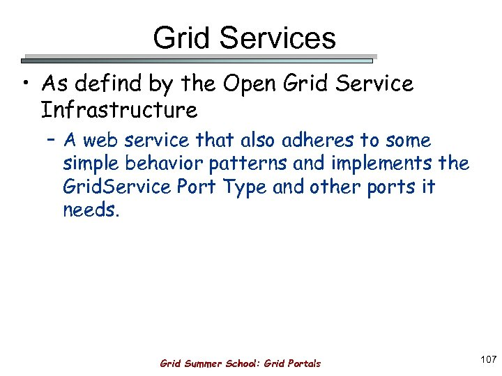 Grid Services • As defind by the Open Grid Service Infrastructure – A web