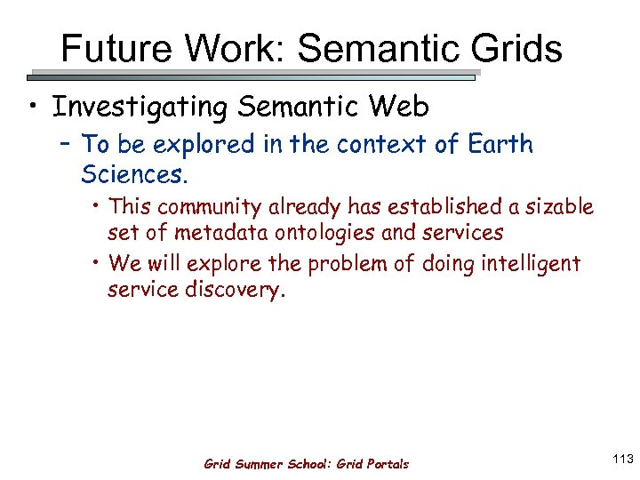 Future Work: Semantic Grids • Investigating Semantic Web – To be explored in the