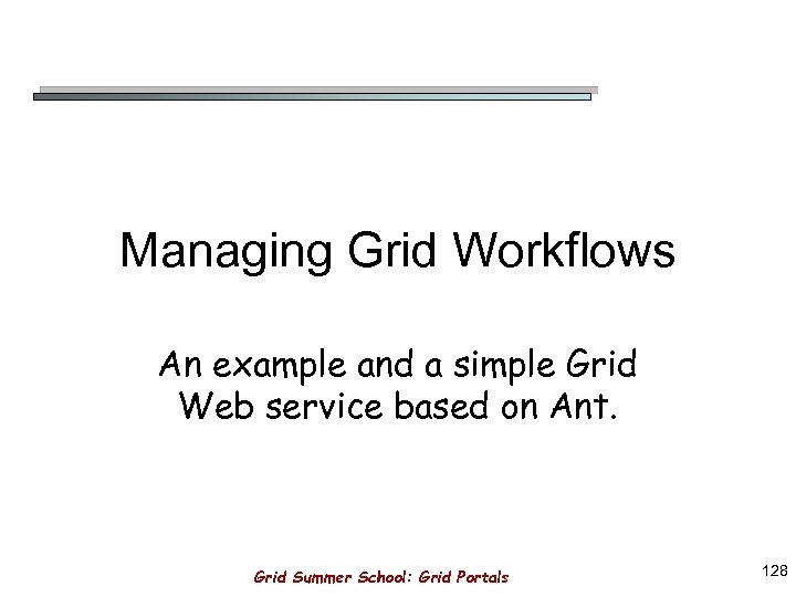 Managing Grid Workflows An example and a simple Grid Web service based on Ant.