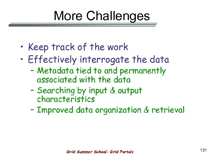 More Challenges • Keep track of the work • Effectively interrogate the data –