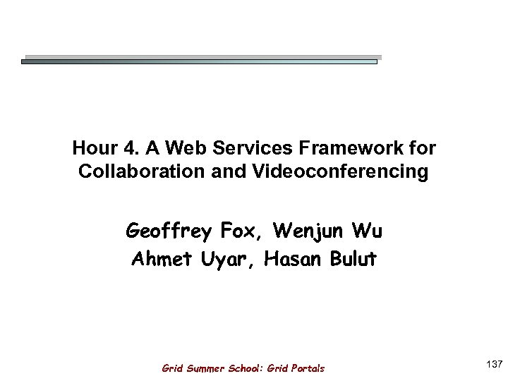 Hour 4. A Web Services Framework for Collaboration and Videoconferencing Geoffrey Fox, Wenjun Wu