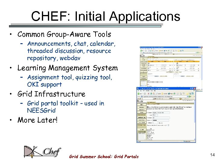CHEF: Initial Applications • Common Group-Aware Tools – Announcements, chat, calendar, threaded discussion, resource