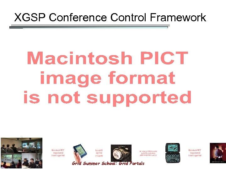XGSP Conference Control Framework Grid Summer School: Grid Portals 146