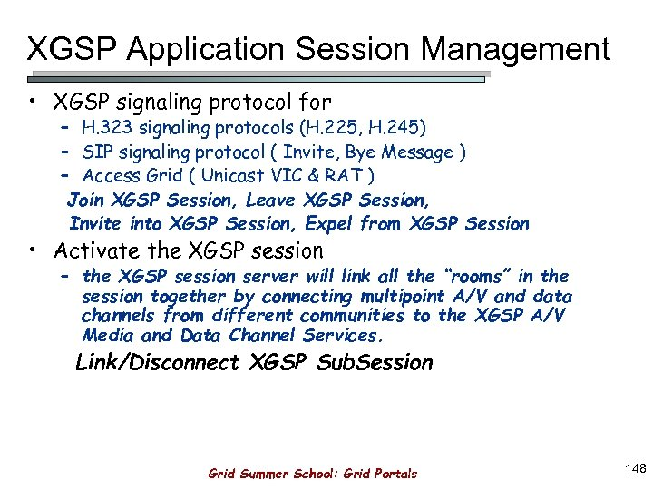 XGSP Application Session Management • XGSP signaling protocol for – H. 323 signaling protocols