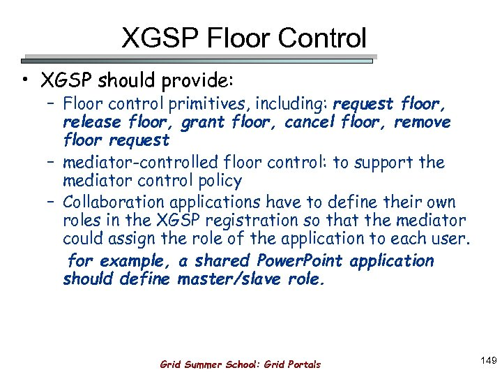 XGSP Floor Control • XGSP should provide: – Floor control primitives, including: request floor,