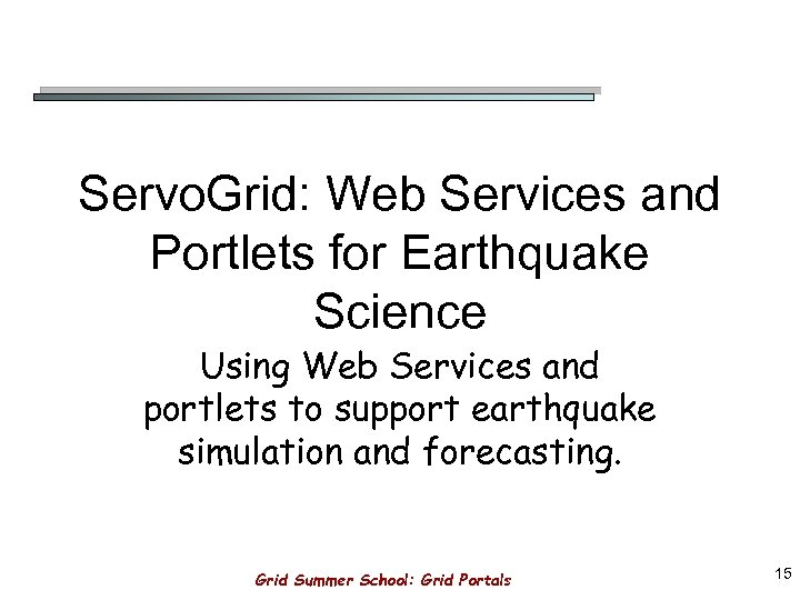 Servo. Grid: Web Services and Portlets for Earthquake Science Using Web Services and portlets