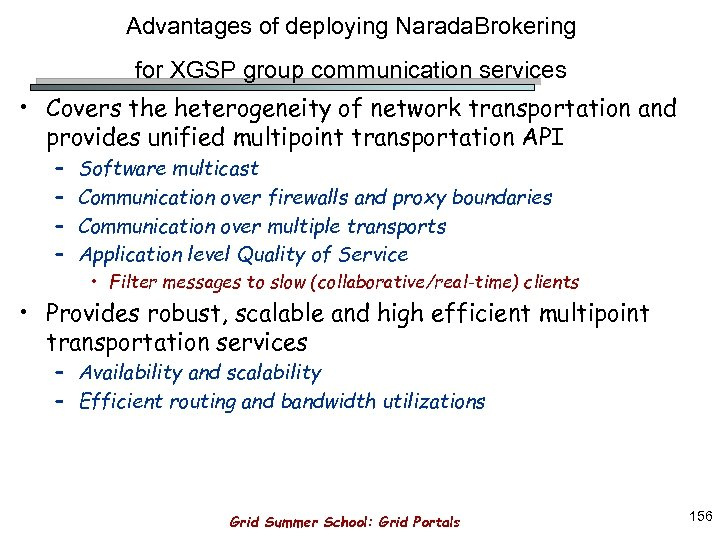 Advantages of deploying Narada. Brokering for XGSP group communication services • Covers the heterogeneity