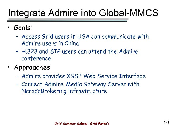 Integrate Admire into Global-MMCS • Goals: – Access Grid users in USA can communicate