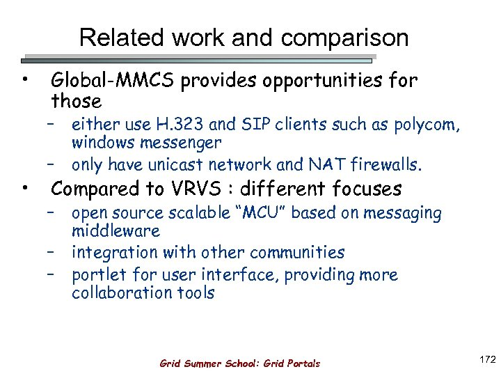 Related work and comparison • Global-MMCS provides opportunities for those – • – either
