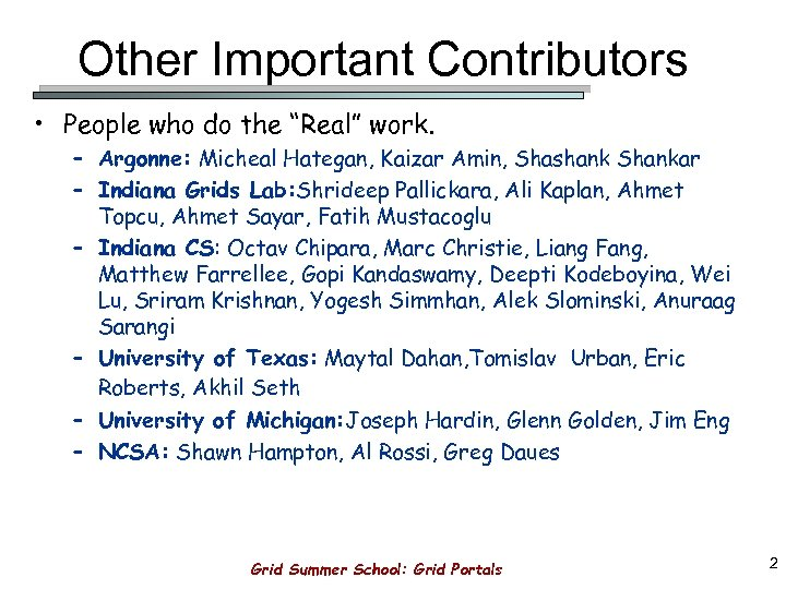"Other Important Contributors • People who do the ""Real"" work. – Argonne: Micheal Hategan,"
