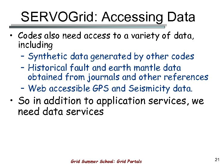 SERVOGrid: Accessing Data • Codes also need access to a variety of data, including