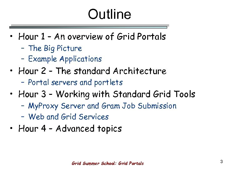 Outline • Hour 1 – An overview of Grid Portals – The Big Picture