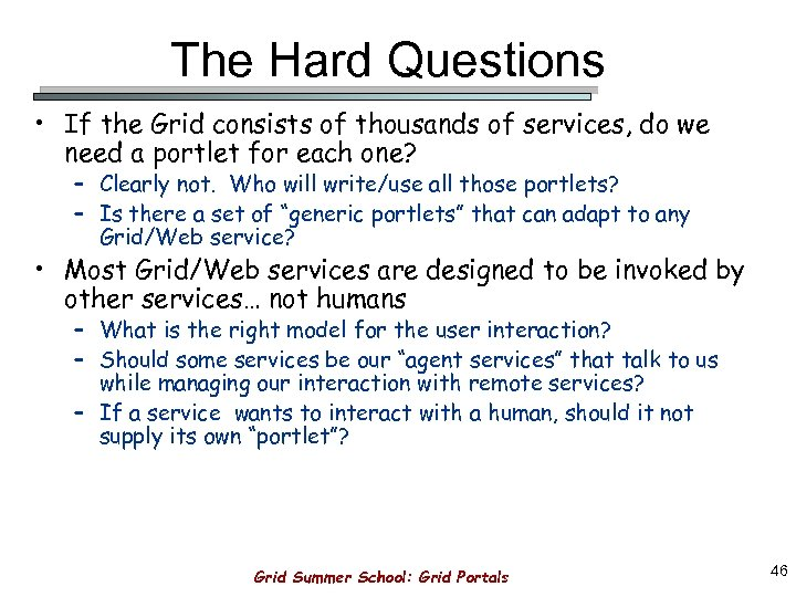 The Hard Questions • If the Grid consists of thousands of services, do we