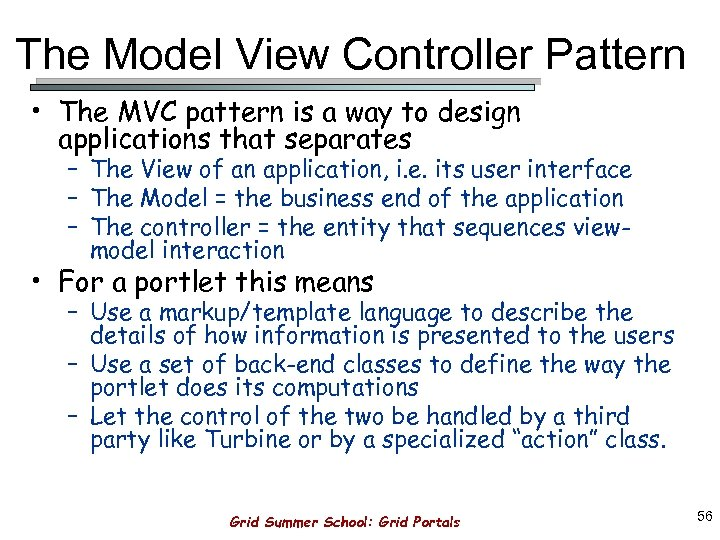 The Model View Controller Pattern • The MVC pattern is a way to design