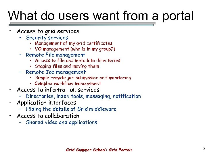 What do users want from a portal • Access to grid services – Security