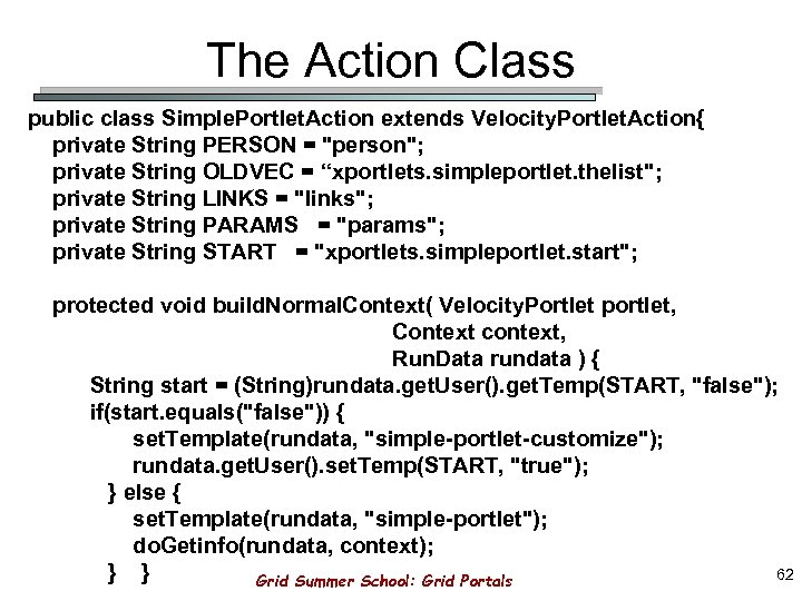 The Action Class public class Simple. Portlet. Action extends Velocity. Portlet. Action{ private String