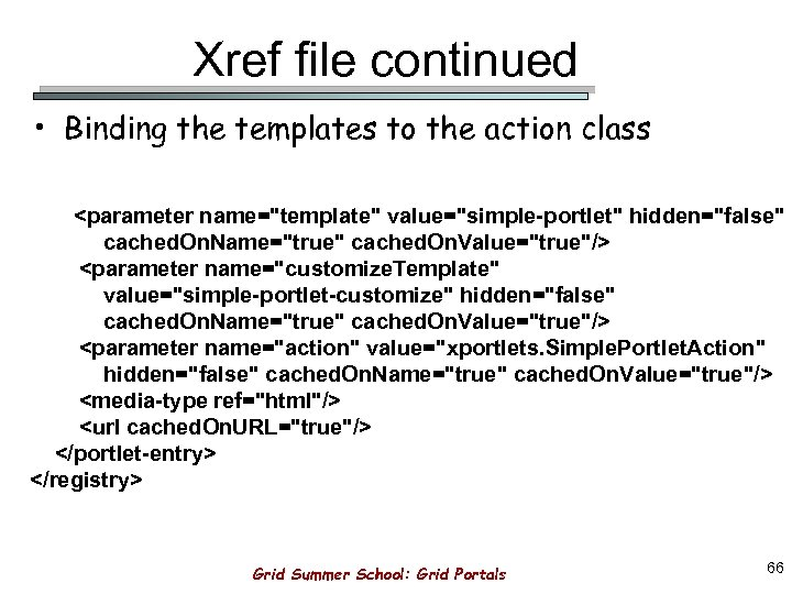 Xref file continued • Binding the templates to the action class <parameter name=