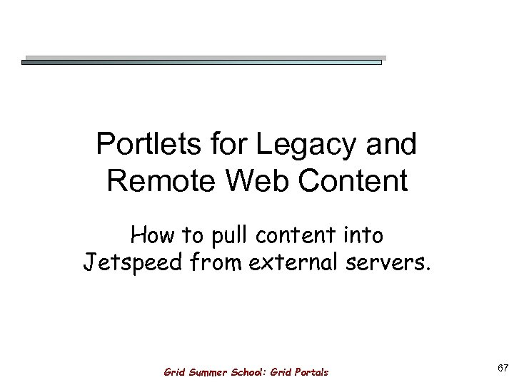 Portlets for Legacy and Remote Web Content How to pull content into Jetspeed from