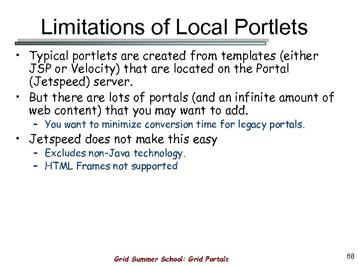 Limitations of Local Portlets • Typical portlets are created from templates (either JSP or