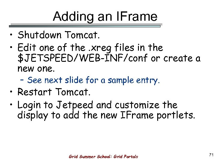 Adding an IFrame • Shutdown Tomcat. • Edit one of the. xreg files in