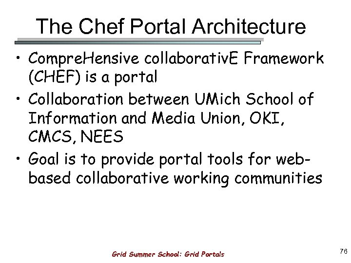 The Chef Portal Architecture • Compre. Hensive collaborativ. E Framework (CHEF) is a portal
