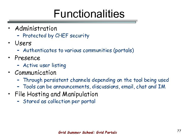 Functionalities • Administration – Protected by CHEF security • Users – Authenticates to various