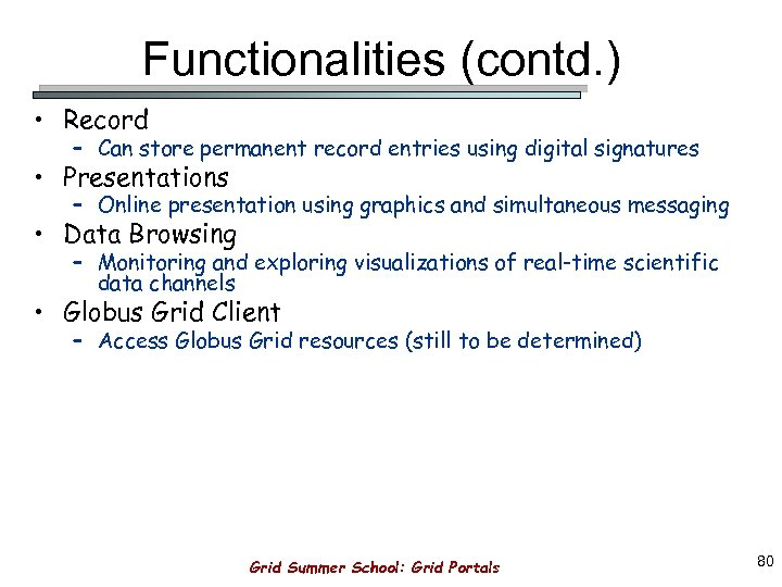 Functionalities (contd. ) • Record – Can store permanent record entries using digital signatures