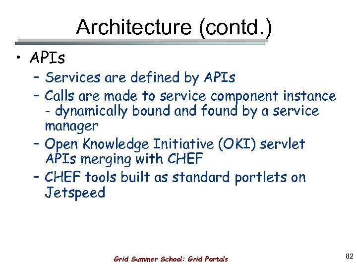 Architecture (contd. ) • APIs – Services are defined by APIs – Calls are