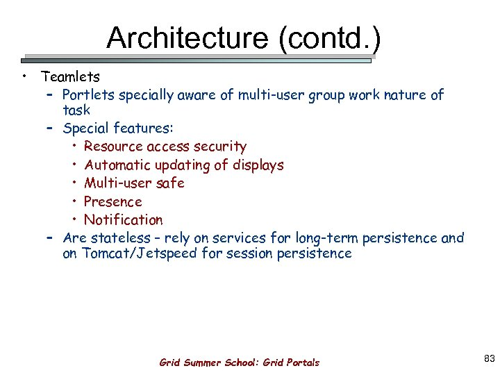 Architecture (contd. ) • Teamlets – Portlets specially aware of multi-user group work nature