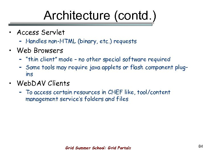 Architecture (contd. ) • Access Servlet – Handles non-HTML (binary, etc. ) requests •