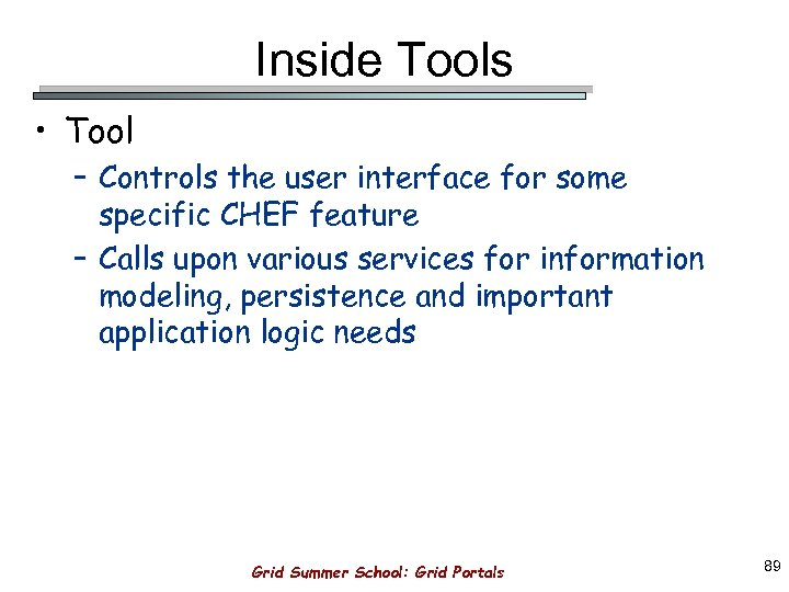 Inside Tools • Tool – Controls the user interface for some specific CHEF feature