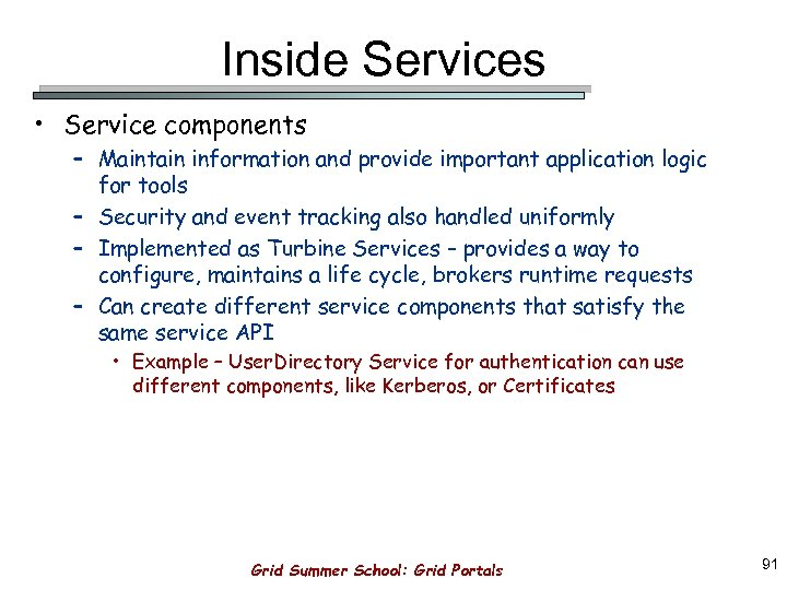 Inside Services • Service components – Maintain information and provide important application logic for