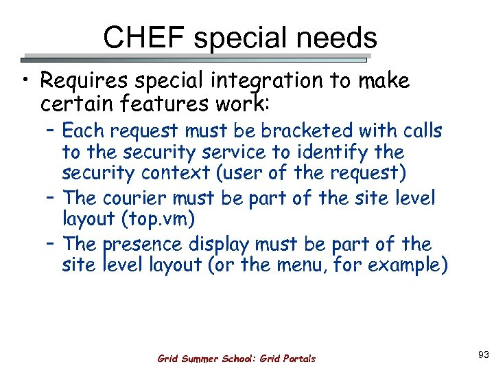 CHEF special needs • Requires special integration to make certain features work: – Each