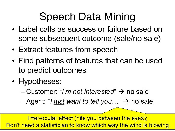 Speech Data Mining • Label calls as success or failure based on some subsequent