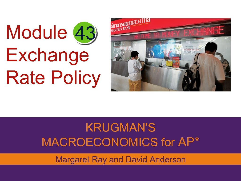 Module 43 Exchange Rate Policy KRUGMAN'S MACROECONOMICS for AP* Margaret Ray and David Anderson