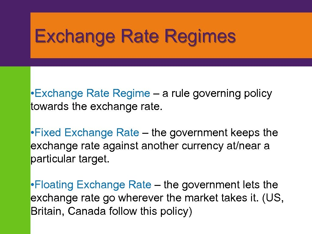 Exchange Rate Regimes • Exchange Rate Regime – a rule governing policy towards the