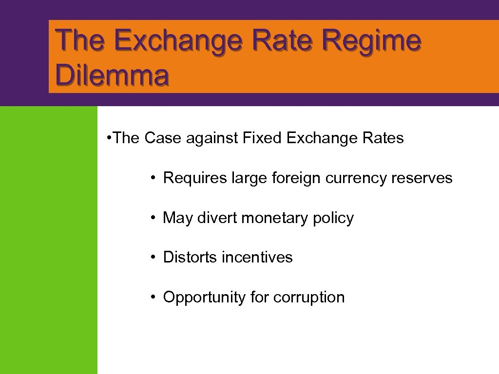 The Exchange Rate Regime Dilemma • The Case against Fixed Exchange Rates • Requires