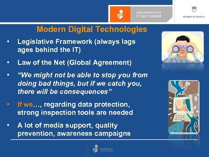 Modern Digital Technologies • Legislative Framework (always lags ages behind the IT) • Law