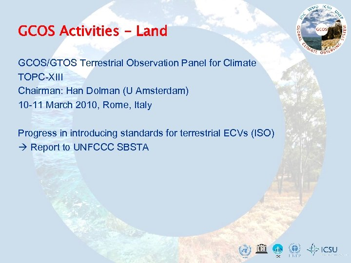 GCOS Activities - Land GCOS/GTOS Terrestrial Observation Panel for Climate TOPC-XIII Chairman: Han Dolman