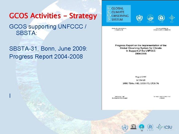 GCOS Activities - Strategy GCOS supporting UNFCCC / SBSTA: SBSTA-31, Bonn, June 2009: Progress