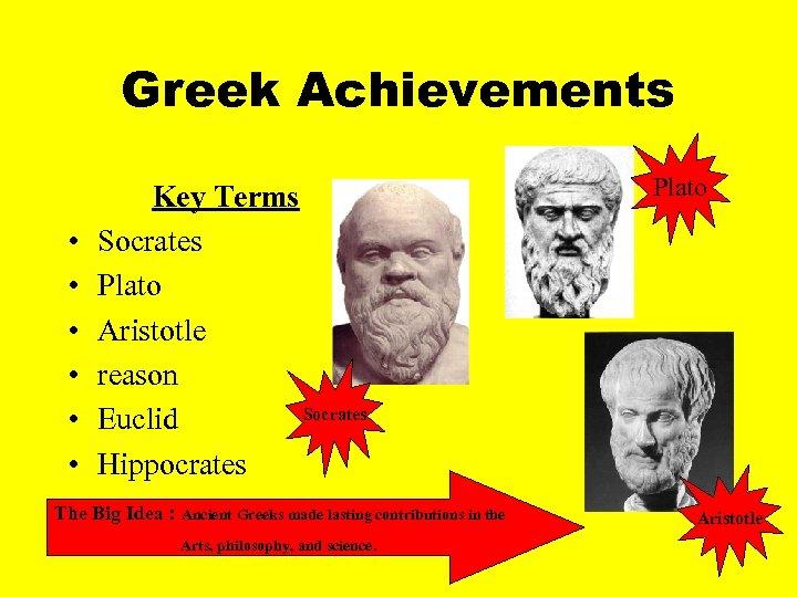 Greek Achievements • • • Key Terms Socrates Plato Aristotle reason Socrates Euclid Hippocrates