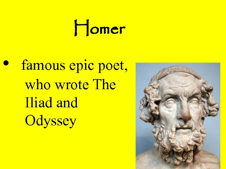 Homer • famous epic poet, who wrote The Iliad and Odyssey