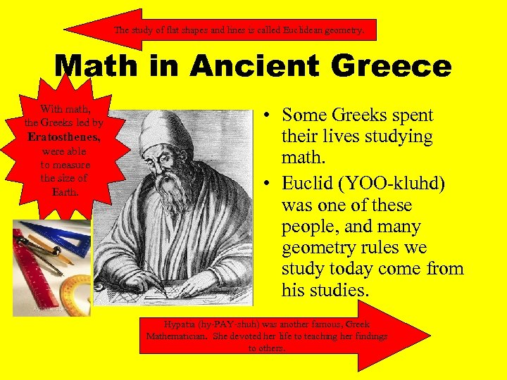 The study of flat shapes and lines is called Euclidean geometry. Math in Ancient