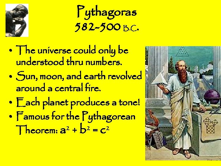 Pythagoras 582 -500 B. C. • The universe could only be understood thru numbers.